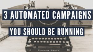 3 Email Campaigns you should be automating