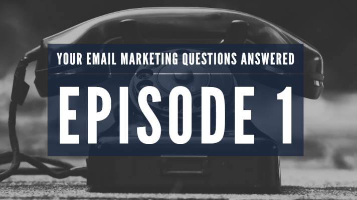 You Email Marketing Questions Answered - Episode 1